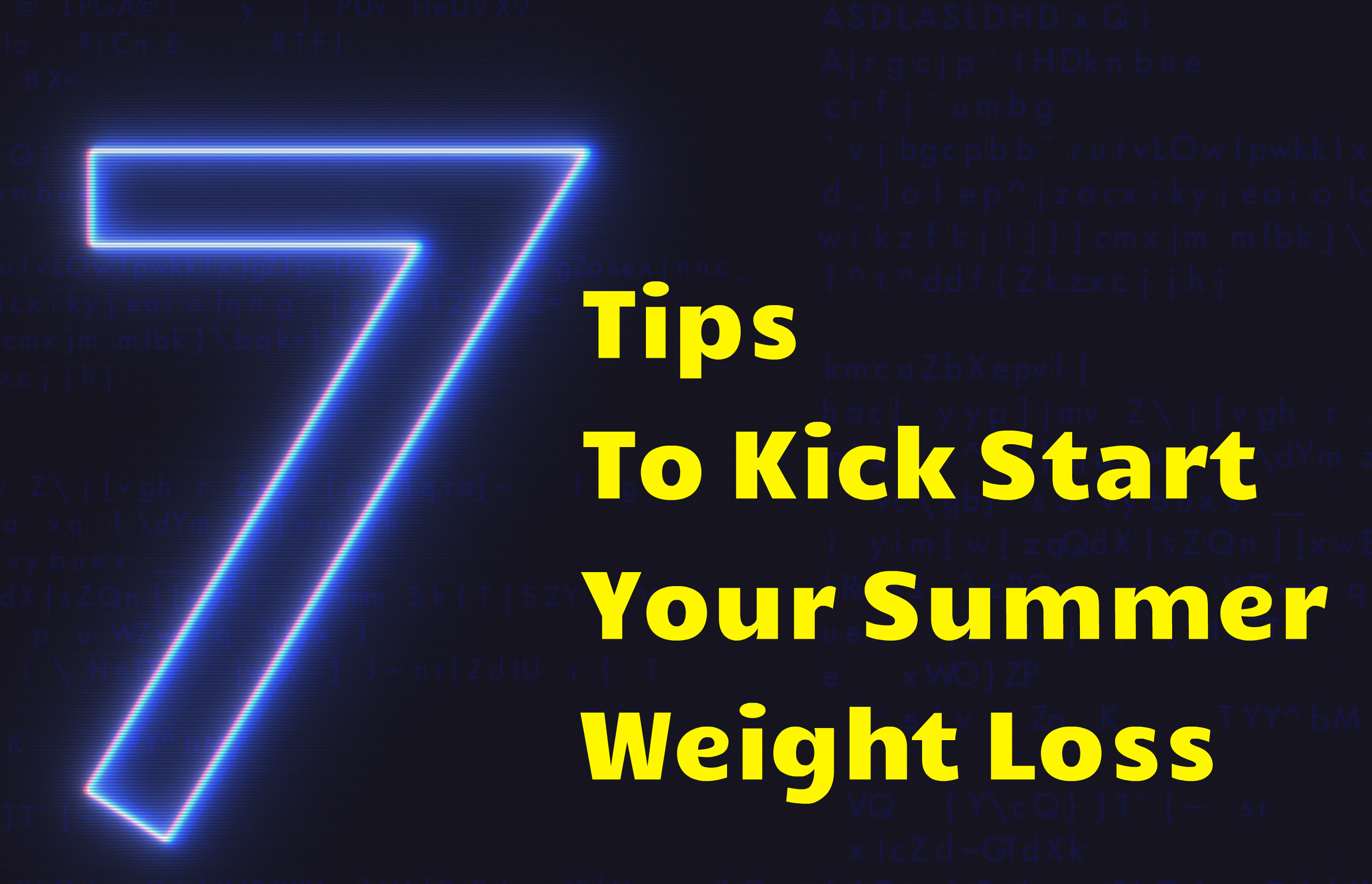 7 Tips To Kick Start Your Summer Weight Loss