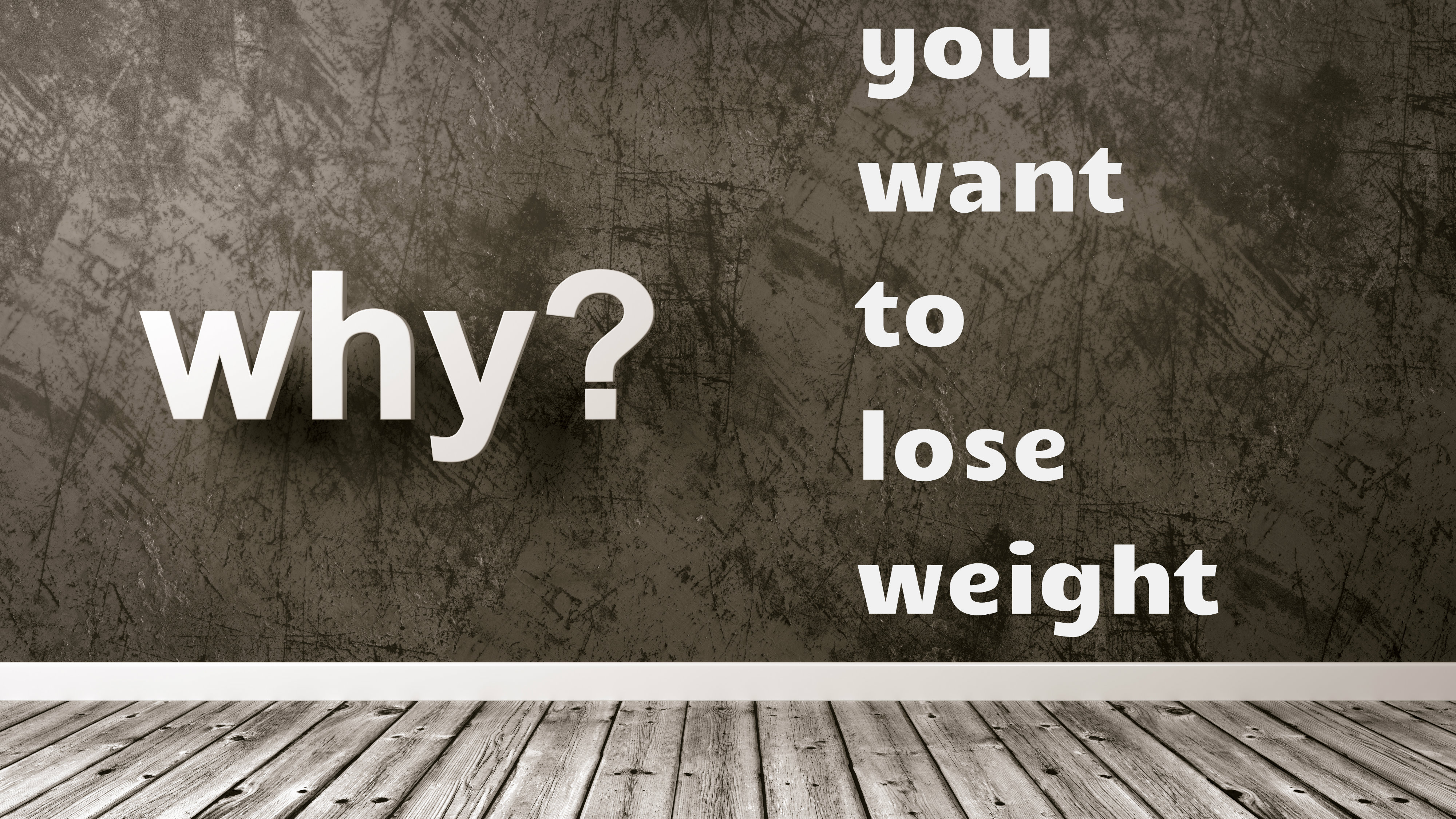 Focus on WHY you want to lose weight